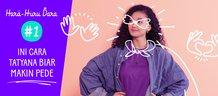 Hara Huru Dara #1: Ini Cara Tatyana Biar Makin Pede