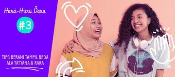 Hara Huru Dara #3: Tips Berani Tampil Beda ala Tatyana & Rara
