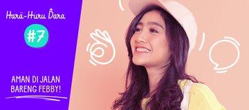 Hara Huru Dara #7: Aman di Jalan Bareng Febby!